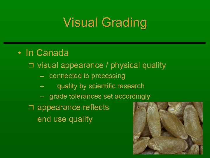 Visual Grading • In Canada r visual appearance / physical quality – connected to