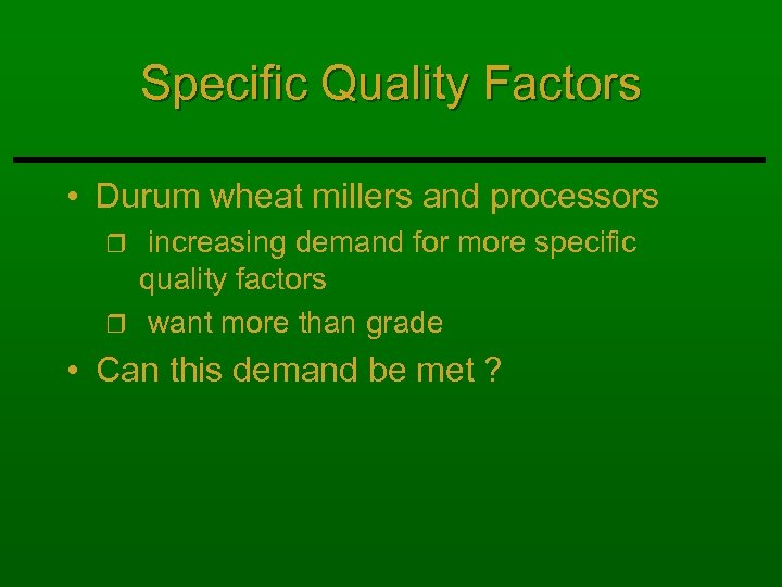 Specific Quality Factors • Durum wheat millers and processors increasing demand for more specific