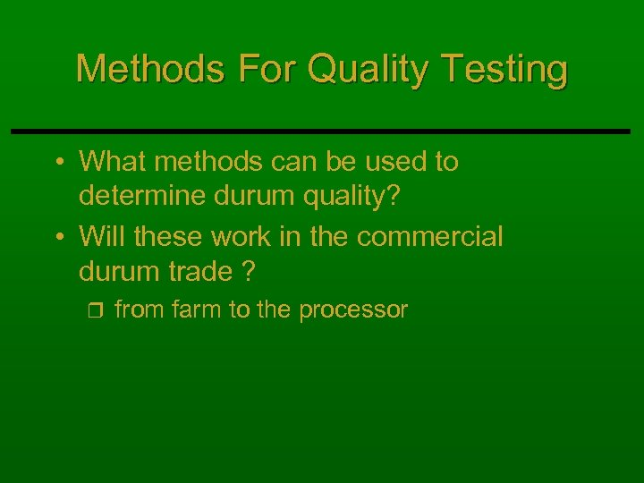 Methods For Quality Testing • What methods can be used to determine durum quality?
