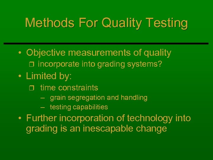 Methods For Quality Testing • Objective measurements of quality r incorporate into grading systems?