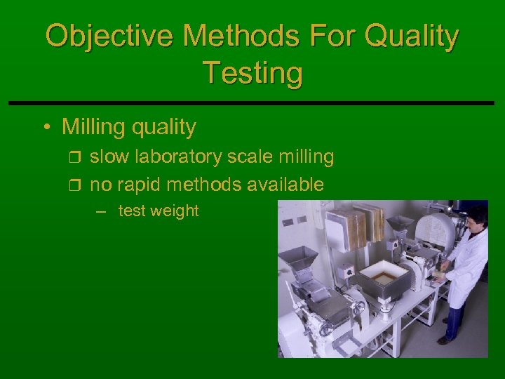 Objective Methods For Quality Testing • Milling quality slow laboratory scale milling r no