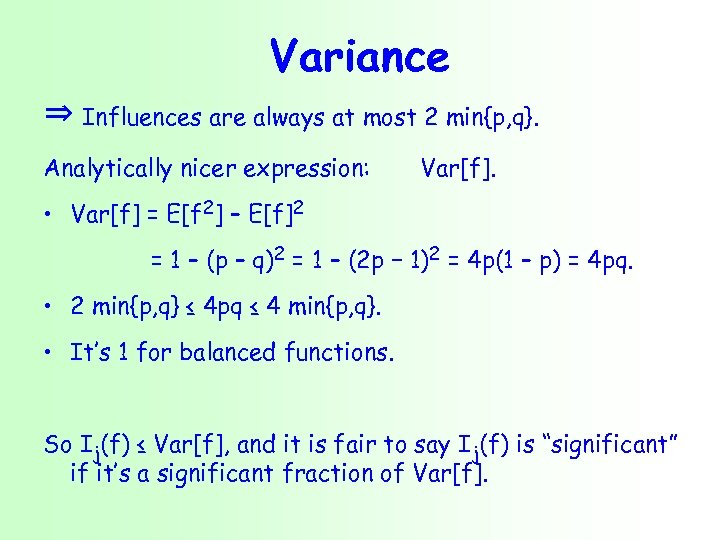 Variance ⇒ Influences are always at most 2 min{p, q}. Analytically nicer expression: Var[f].