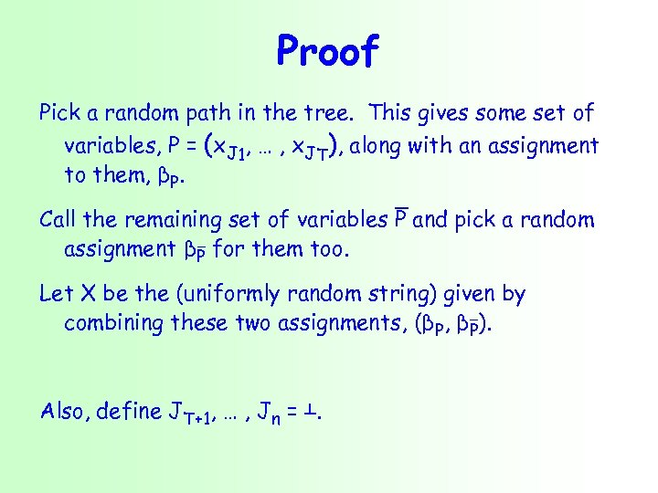 Proof Pick a random path in the tree. This gives some set of variables,