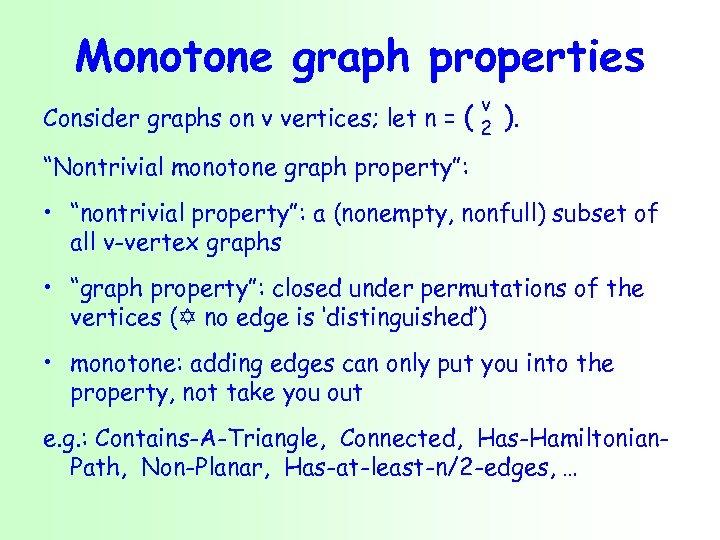 Monotone graph properties Consider graphs on v vertices; let n = v (2 ).