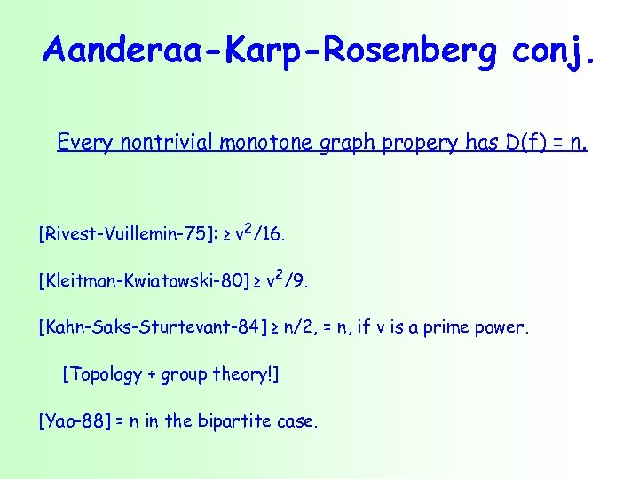 Aanderaa-Karp-Rosenberg conj. Every nontrivial monotone graph propery has D(f) = n. [Rivest-Vuillemin-75]: ≥ v