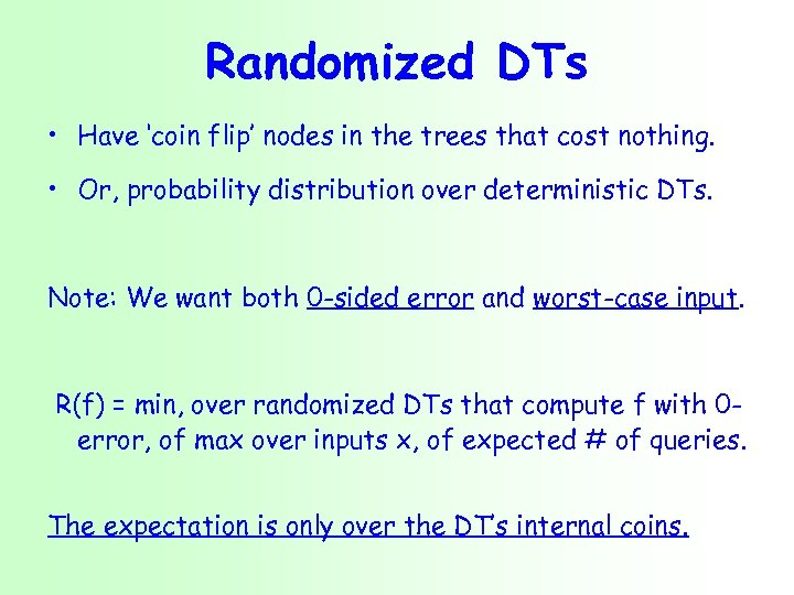 Randomized DTs • Have 'coin flip' nodes in the trees that cost nothing. •