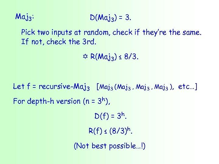Maj 3: D(Maj 3) = 3. Pick two inputs at random, check if they're