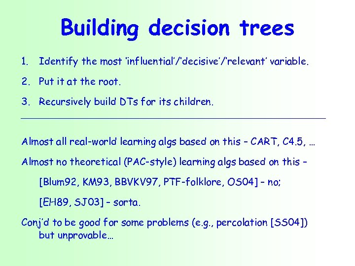Building decision trees 1. Identify the most 'influential'/'decisive'/'relevant' variable. 2. Put it at the