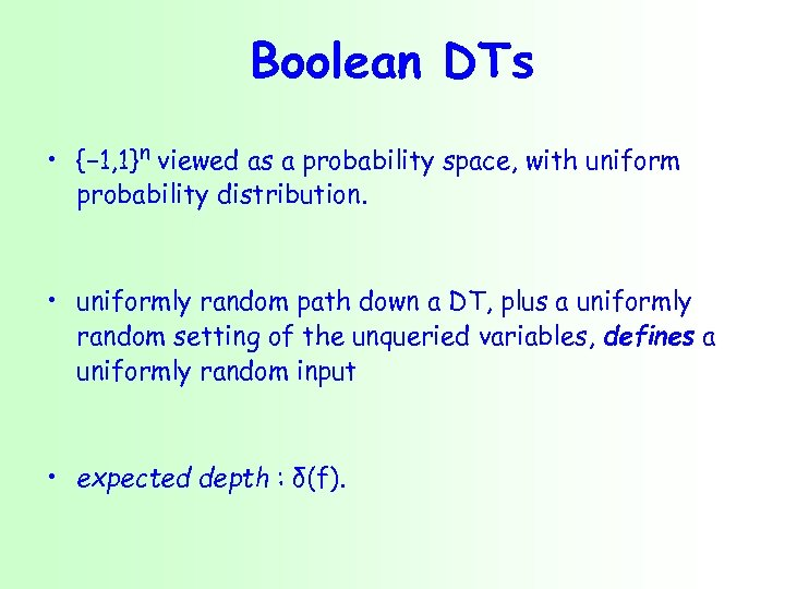 Boolean DTs • {− 1, 1}n viewed as a probability space, with uniform probability