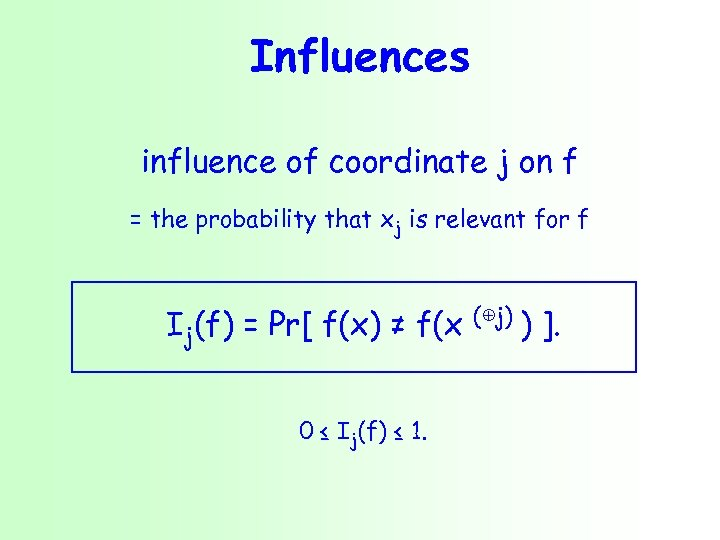 Influences influence of coordinate j on f = the probability that xj is relevant