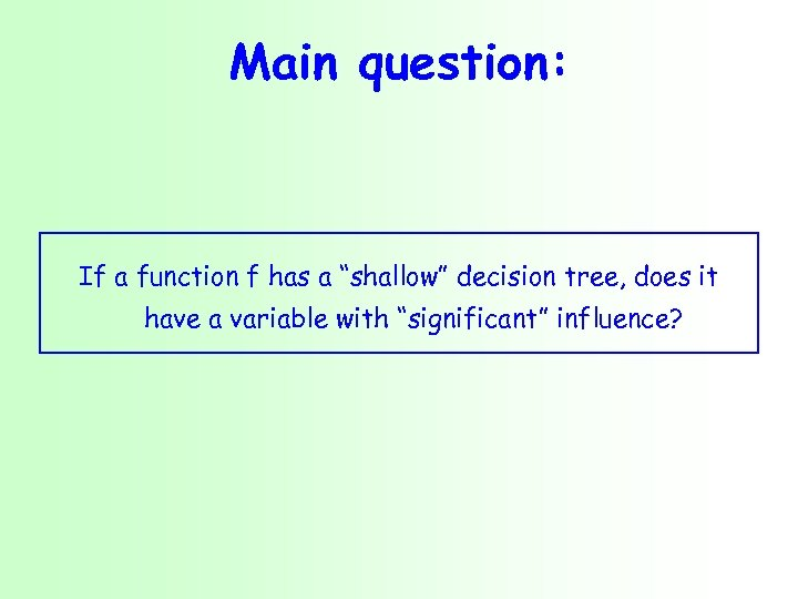 """Main question: If a function f has a """"shallow"""" decision tree, does it have"""