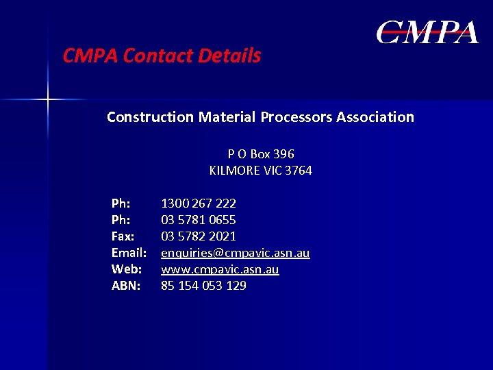 CMPA Contact Details Construction Material Processors Association P O Box 396 KILMORE VIC 3764