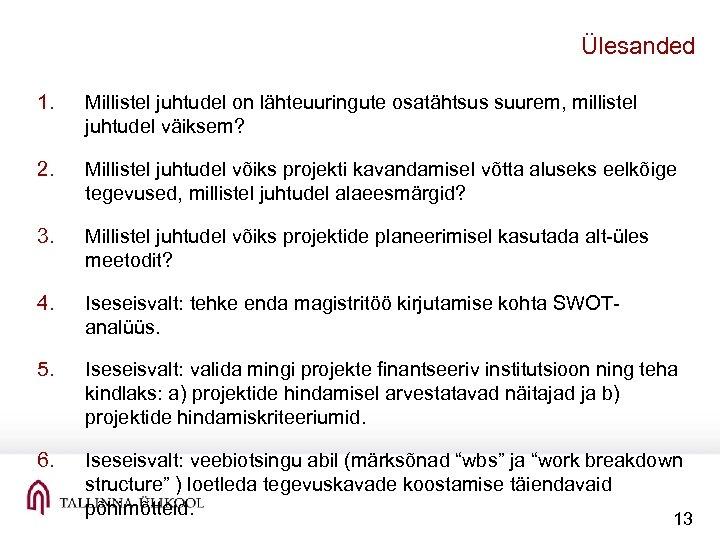 Ülesanded 1. Millistel juhtudel on lähteuuringute osatähtsus suurem, millistel juhtudel väiksem? 2. Millistel juhtudel