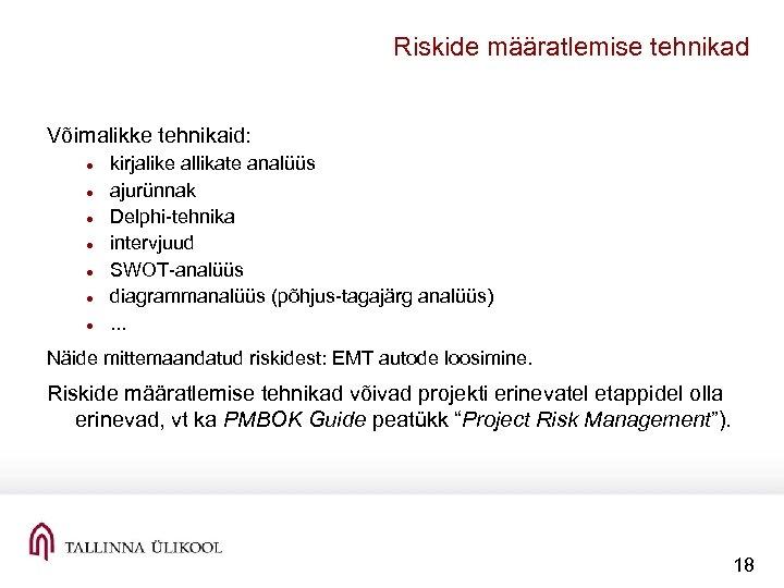 Riskide määratlemise tehnikad Võimalikke tehnikaid: kirjalike allikate analüüs ajurünnak Delphi tehnika intervjuud SWOT analüüs