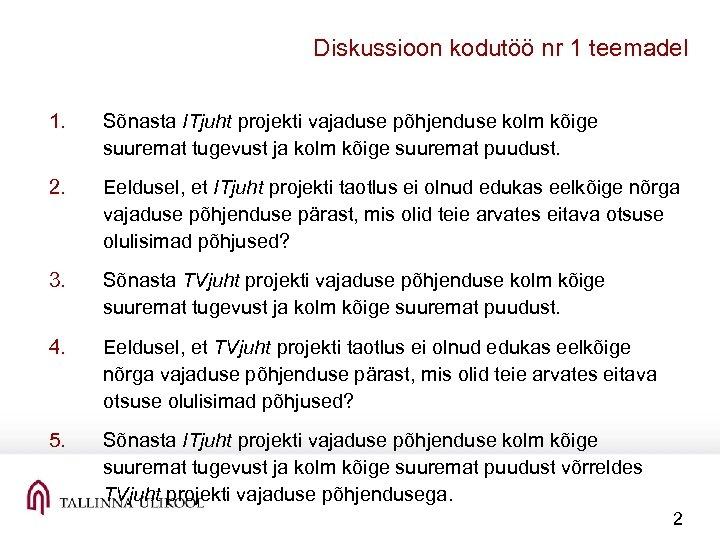 Diskussioon kodutöö nr 1 teemadel 1. Sõnasta ITjuht projekti vajaduse põhjenduse kolm kõige suuremat