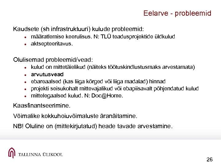 Eelarve probleemid Kaudsete (sh infrastruktuuri) kulude probleemid: määratlemise keerulisus. N: TLÜ teadusprojektide üldkulud aktsepteeritavus.