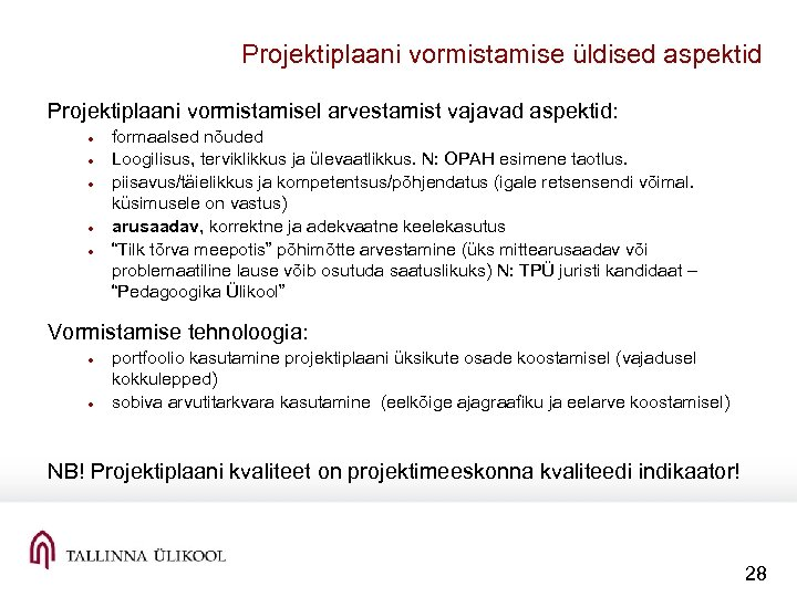 Projektiplaani vormistamise üldised aspektid Projektiplaani vormistamisel arvestamist vajavad aspektid: formaalsed nõuded Loogilisus, terviklikkus ja