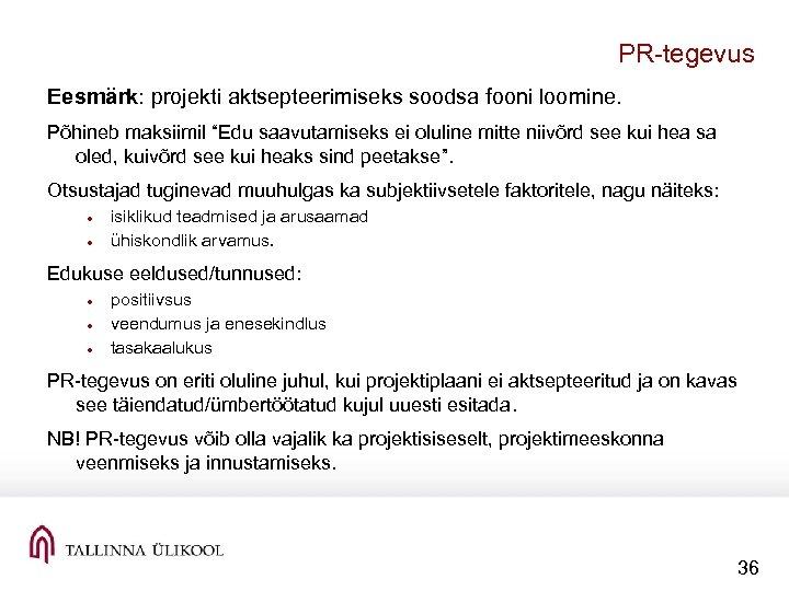 """PR tegevus Eesmärk: projekti aktsepteerimiseks soodsa fooni loomine. Põhineb maksiimil """"Edu saavutamiseks ei oluline"""