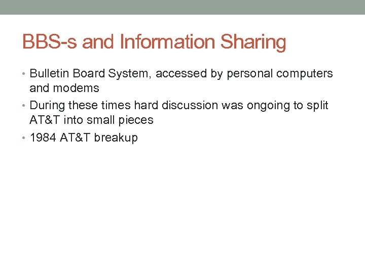 BBS-s and Information Sharing • Bulletin Board System, accessed by personal computers and modems