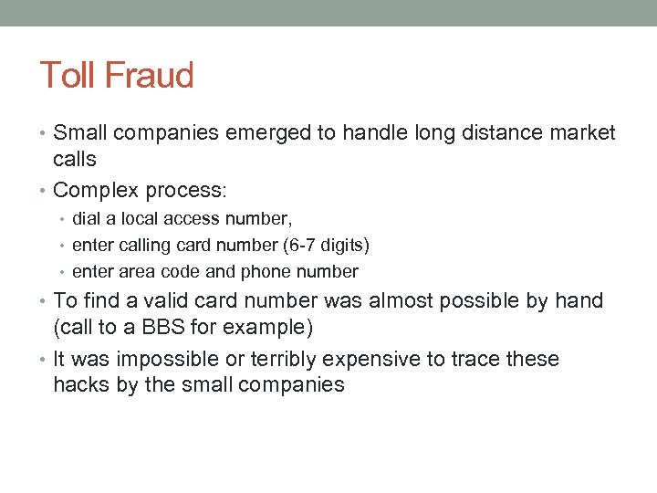 Toll Fraud • Small companies emerged to handle long distance market calls • Complex