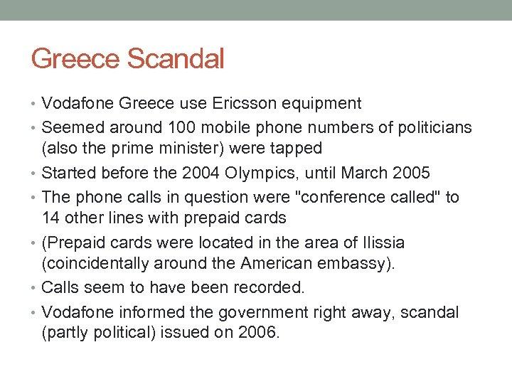Greece Scandal • Vodafone Greece use Ericsson equipment • Seemed around 100 mobile phone