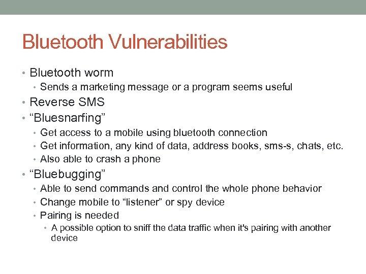 Bluetooth Vulnerabilities • Bluetooth worm • Sends a marketing message or a program seems