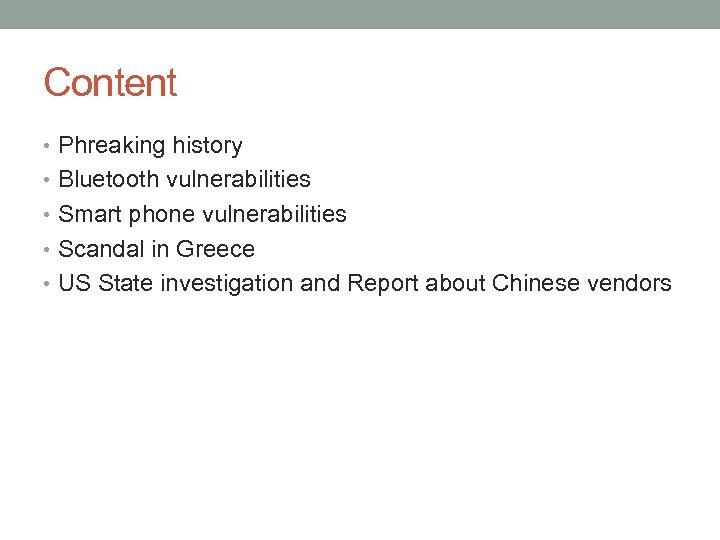 Content • Phreaking history • Bluetooth vulnerabilities • Smart phone vulnerabilities • Scandal in