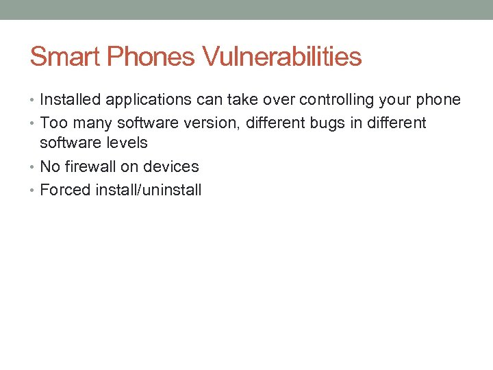 Smart Phones Vulnerabilities • Installed applications can take over controlling your phone • Too