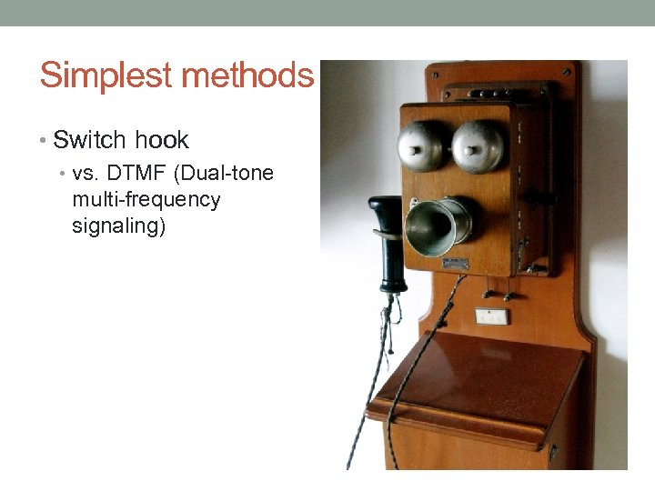 Simplest methods • Switch hook • vs. DTMF (Dual-tone multi-frequency signaling)