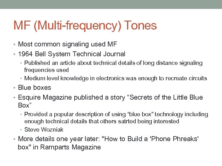 MF (Multi-frequency) Tones • Most common signaling used MF • 1964 Bell System Technical