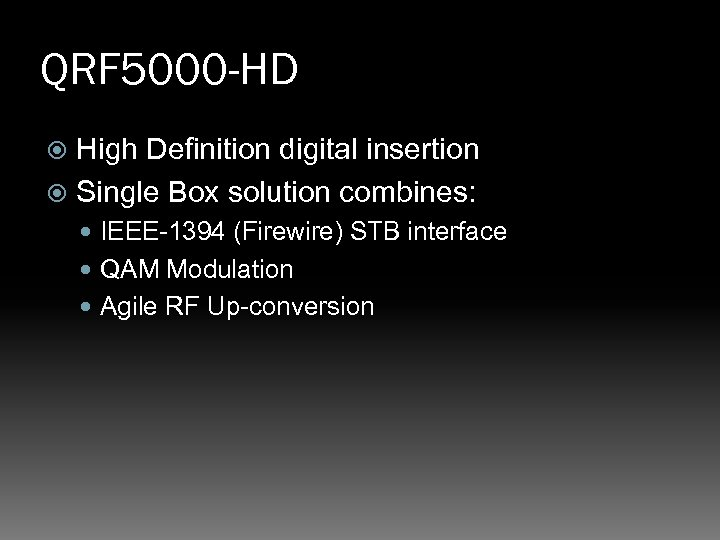 QRF 5000 -HD High Definition digital insertion Single Box solution combines: IEEE-1394 (Firewire) STB