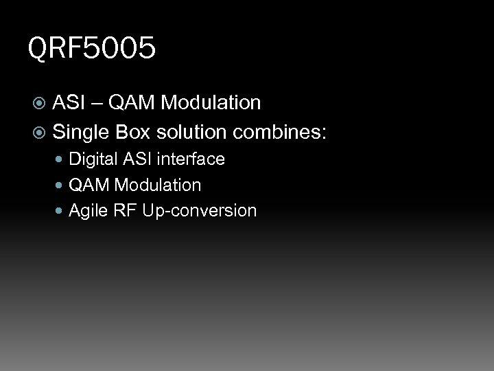QRF 5005 ASI – QAM Modulation Single Box solution combines: Digital ASI interface QAM