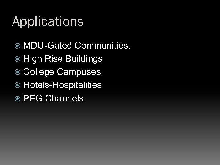 Applications MDU-Gated Communities. High Rise Buildings College Campuses Hotels-Hospitalities PEG Channels