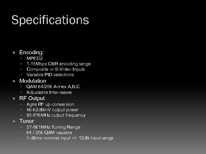 Specifications Encoding: Modulation QAM 64/256 Annex A, B, C Adjustable Inter-leaver RF Output MPEG