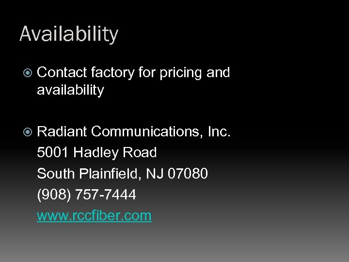Availability Contact factory for pricing and availability Radiant Communications, Inc. 5001 Hadley Road South