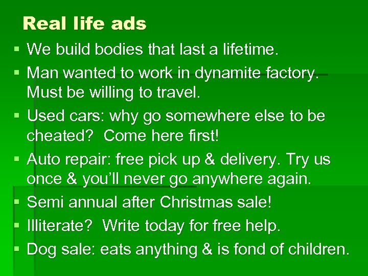 Real life ads § We build bodies that last a lifetime. § Man wanted