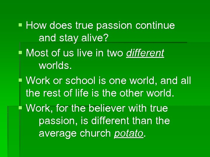 § How does true passion continue and stay alive? § Most of us live