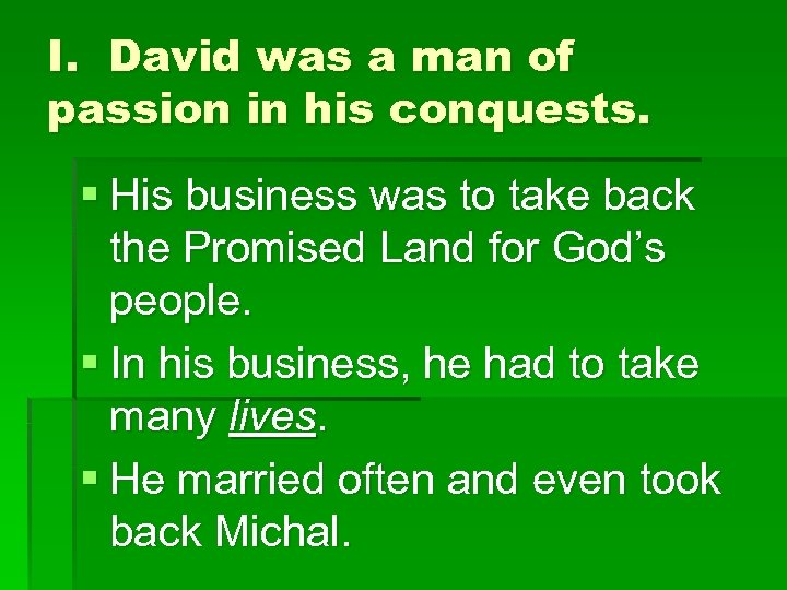 I. David was a man of passion in his conquests. § His business was
