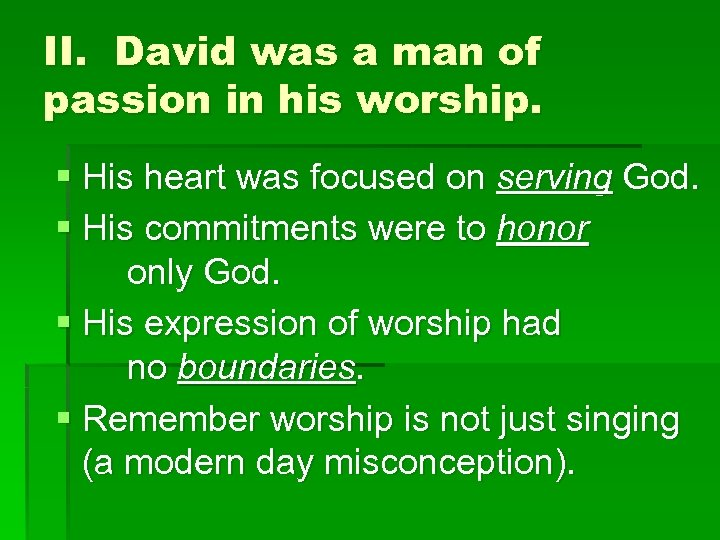 II. David was a man of passion in his worship. § His heart was