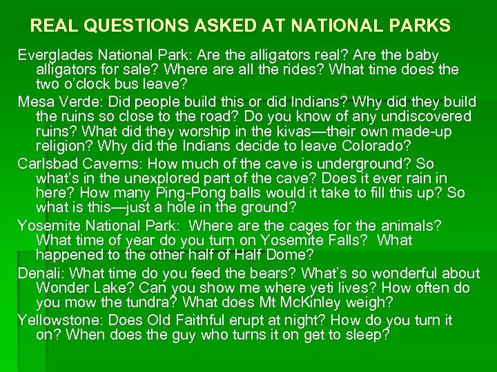 REAL QUESTIONS ASKED AT NATIONAL PARKS Everglades National Park: Are the alligators real? Are