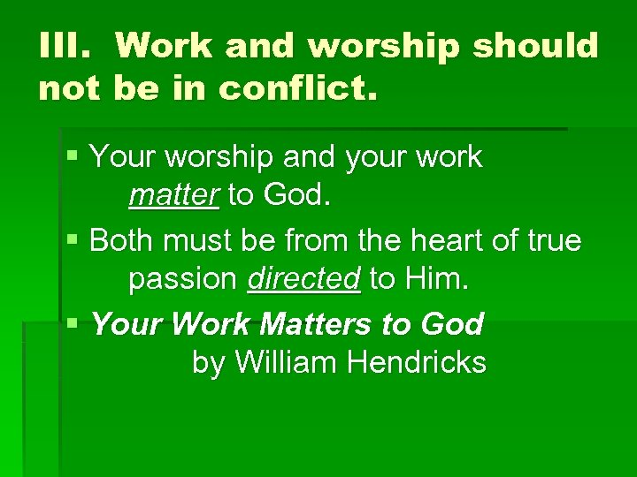 III. Work and worship should not be in conflict. § Your worship and your