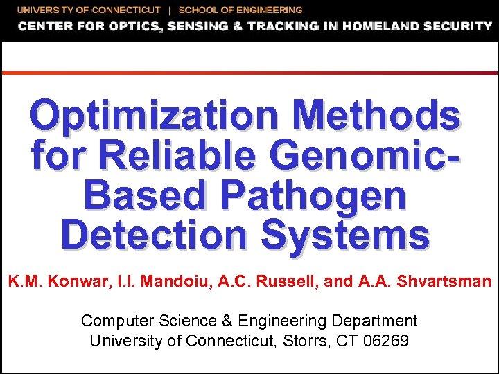 Optimization Methods for Reliable Genomic. Based Pathogen Detection Systems K. M. Konwar, I. I.