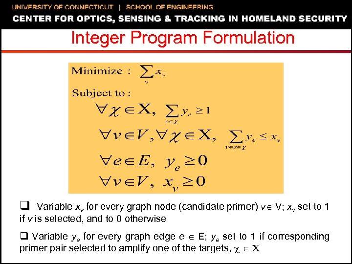 Integer Program Formulation q Variable xv for every graph node (candidate primer) v V;