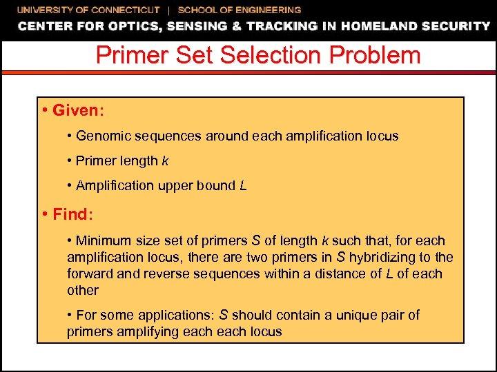 Primer Set Selection Problem • Given: • Genomic sequences around each amplification locus •