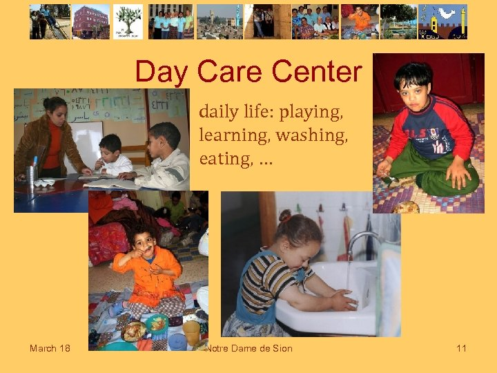 Day Care Center daily life: playing, learning, washing, eating, … March 18 Notre Dame