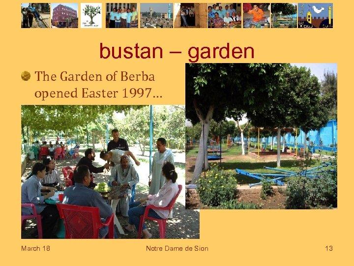 bustan – garden The Garden of Berba opened Easter 1997… March 18 Notre Dame
