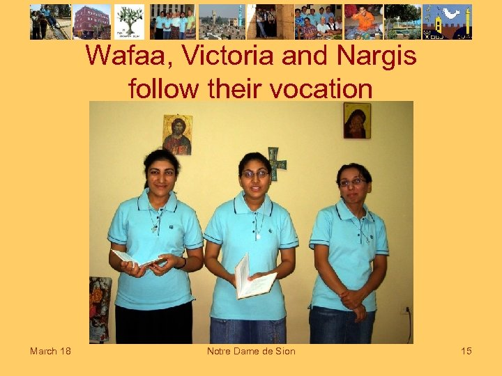 Wafaa, Victoria and Nargis follow their vocation March 18 Notre Dame de Sion 15