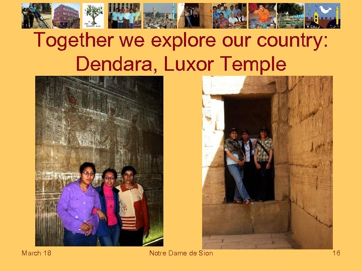 Together we explore our country: Dendara, Luxor Temple March 18 Notre Dame de Sion