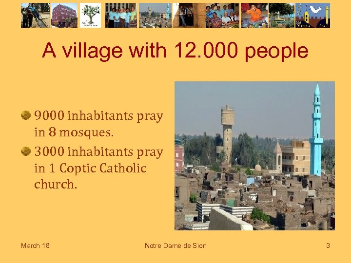 A village with 12. 000 people 9000 inhabitants pray in 8 mosques. 3000 inhabitants