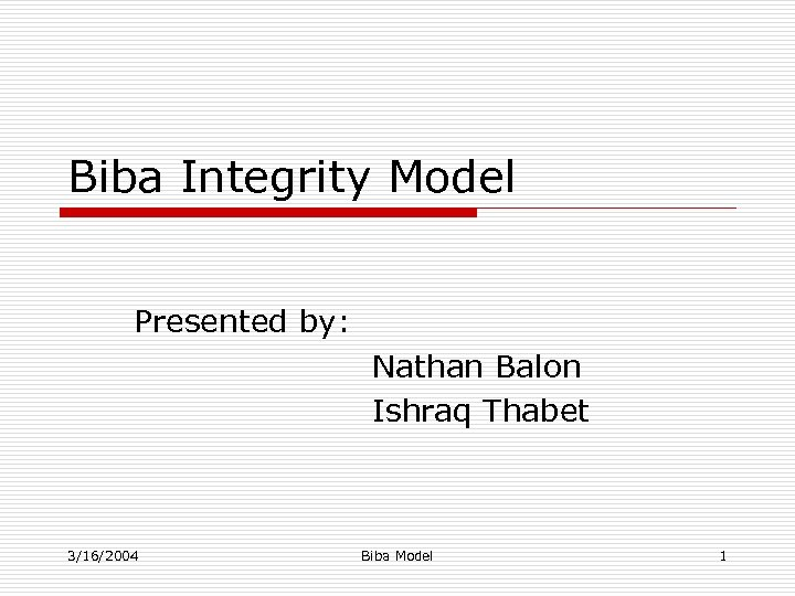 Biba Integrity Model Presented by: Nathan Balon Ishraq Thabet 3/16/2004 Biba Model 1